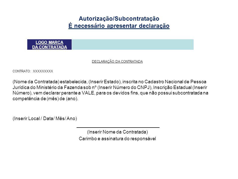 Autorização/Subcontratação É necessário apresentar declaração DECLARAÇÃO DA CONTRATADA CONTRATO: XXXXXXXXX (Nome da Contratada) estabelecida, (Inserir