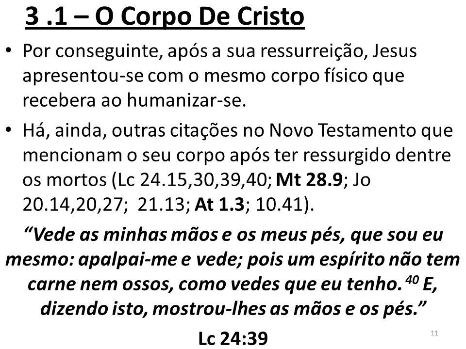 3.1 – O Corpo De Cristo Por conseguinte, após a sua ressurreição, Jesus apresentou-se com o mesmo corpo físico que recebera ao humanizar-se.