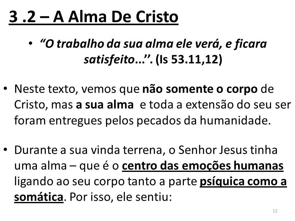 3.2 – A Alma De Cristo O trabalho da sua alma ele verá, e ficara satisfeito...''.