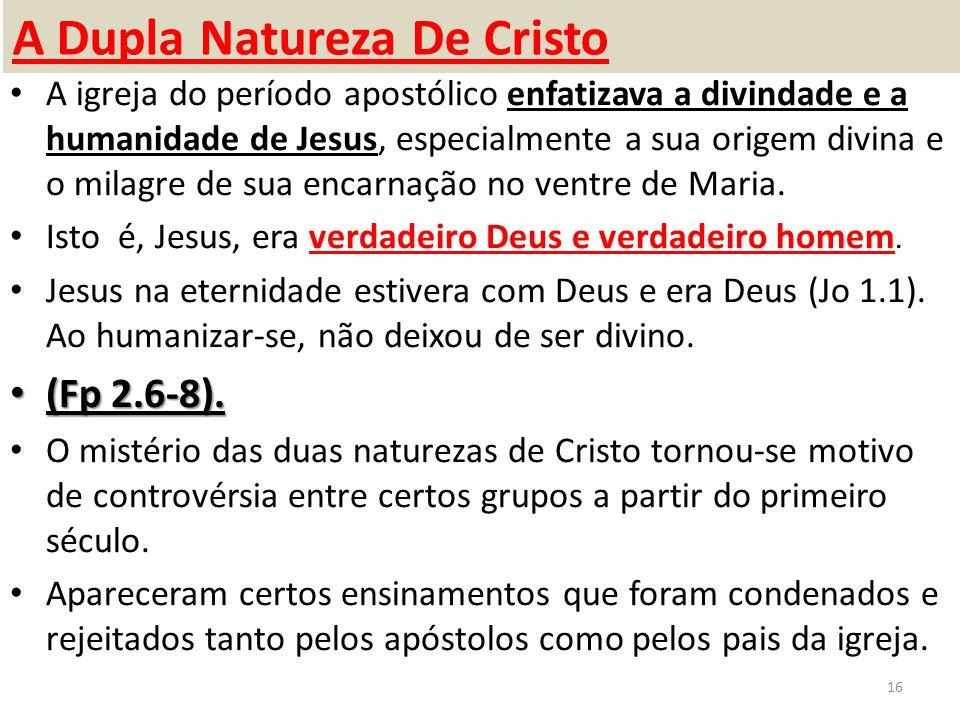 A Dupla Natureza De Cristo A igreja do período apostólico enfatizava a divindade e a humanidade de Jesus, especialmente a sua origem divina e o milagre de sua encarnação no ventre de Maria.