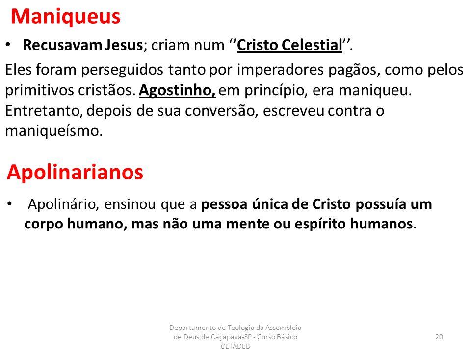 Maniqueus Recusavam Jesus; criam num ''Cristo Celestial''.
