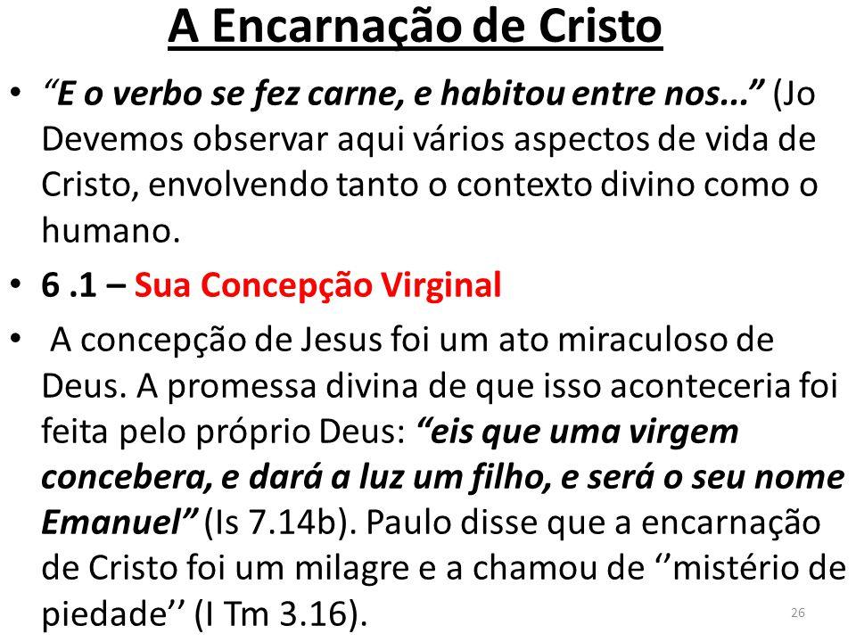 A Encarnação de Cristo E o verbo se fez carne, e habitou entre nos... (Jo Devemos observar aqui vários aspectos de vida de Cristo, envolvendo tanto o contexto divino como o humano.