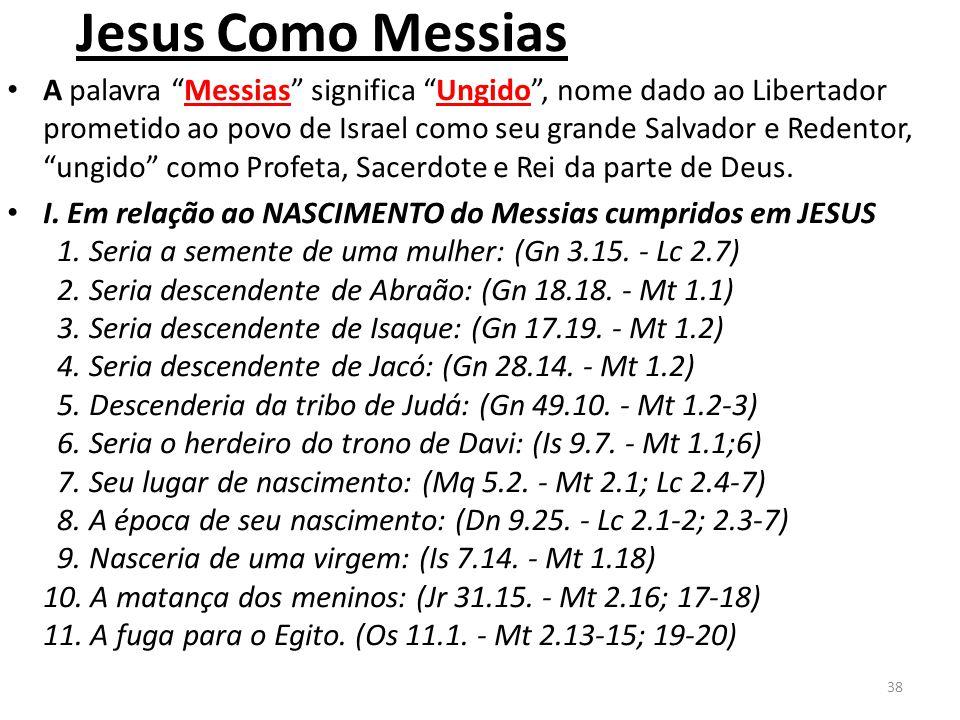 Jesus Como Messias A palavra Messias significa Ungido , nome dado ao Libertador prometido ao povo de Israel como seu grande Salvador e Redentor, ungido como Profeta, Sacerdote e Rei da parte de Deus.