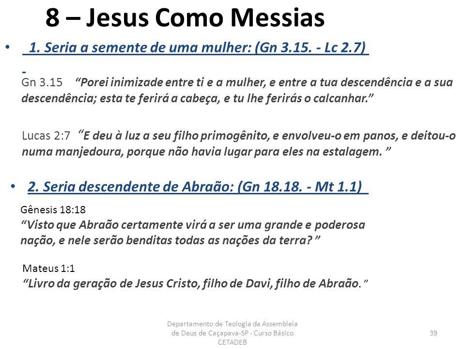 8 – Jesus Como Messias 1. Seria a semente de uma mulher: (Gn 3.15.