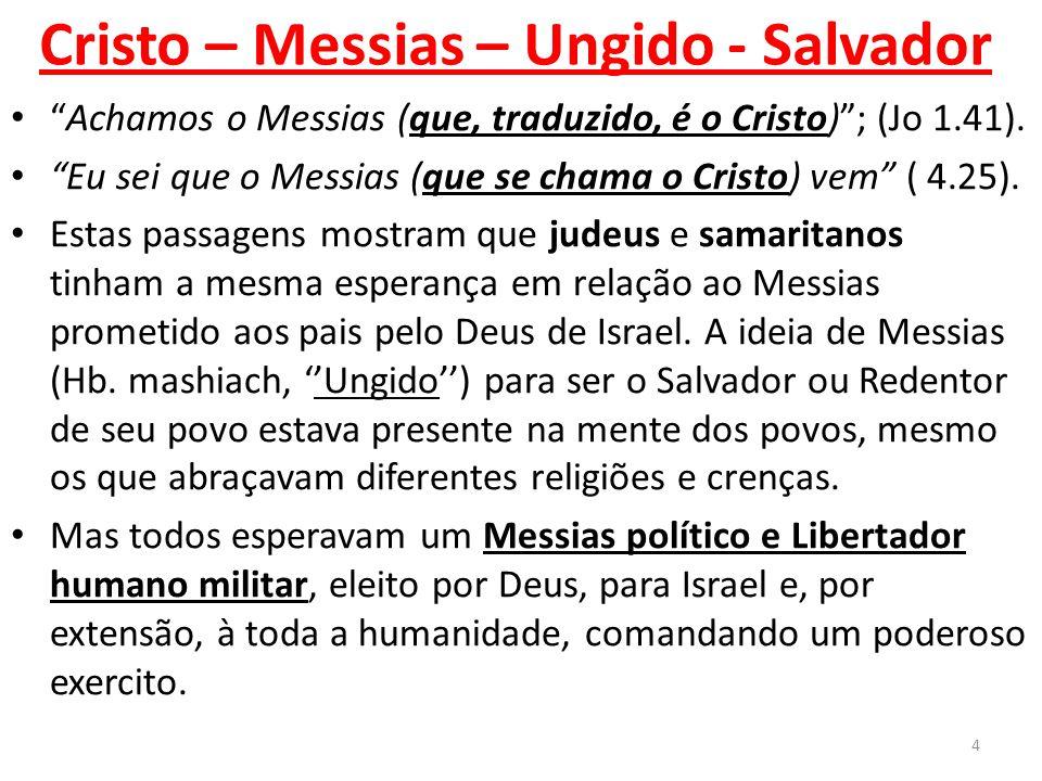 Cristo – Messias – Ungido - Salvador Achamos o Messias (que, traduzido, é o Cristo) ; (Jo 1.41).