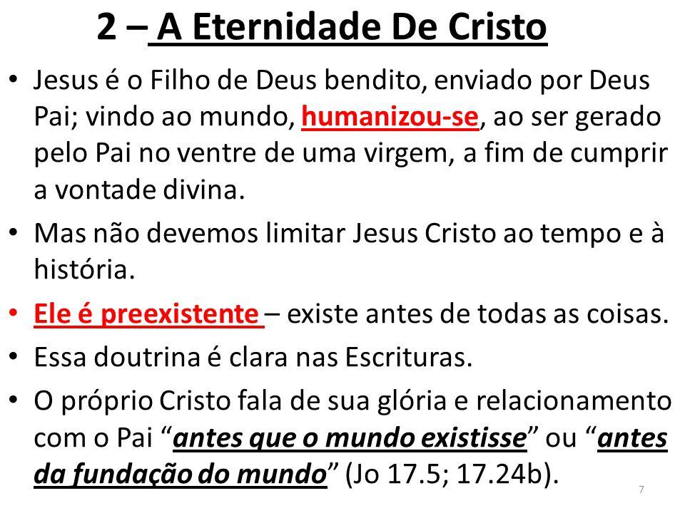 Arianismo, que crê que Jesus, apesar de um ser seja inferior ao Pai superior, seja inferior ao Pai sendo uma criatura sua; Docetismo, defende que Jesus era um mensageiro apenas na aparência dos céus e que seu corpo era carnal apenas na aparência e sua crucificação teria sido uma ilusão; (I Jo4:1-3) crê em Jesus como um profeta Ebionismo, que crê em Jesus como um profeta, nascido de Maria e José, que teria se tornado Cristo no ato do batismo; Monofisismo, segundo a qual Cristo teria uma união de elementos divinos e elementos humanos única natureza composta da união de elementos divinos e elementos humanos.