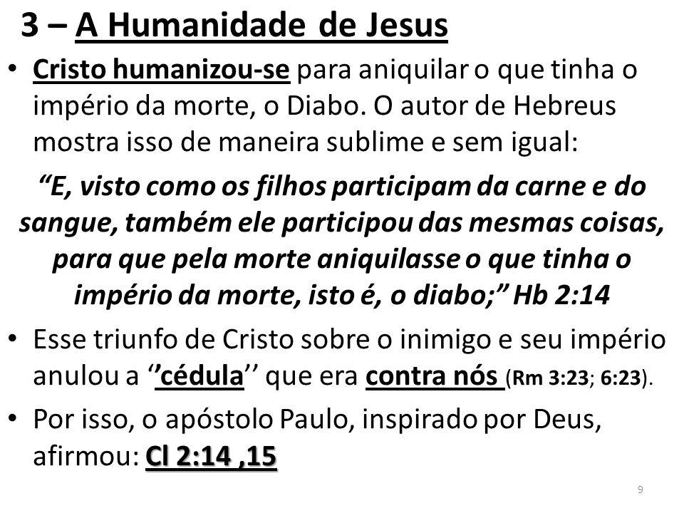 3 – A Humanidade de Jesus Cristo humanizou-se para aniquilar o que tinha o império da morte, o Diabo.