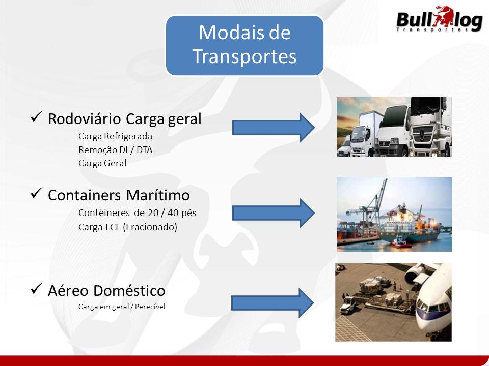 Modais de Transportes Rodoviário Carga geral Carga Refrigerada Remoção DI / DTA Carga Geral Containers Marítimo Contêineres de 20 / 40 pés Carga LCL (