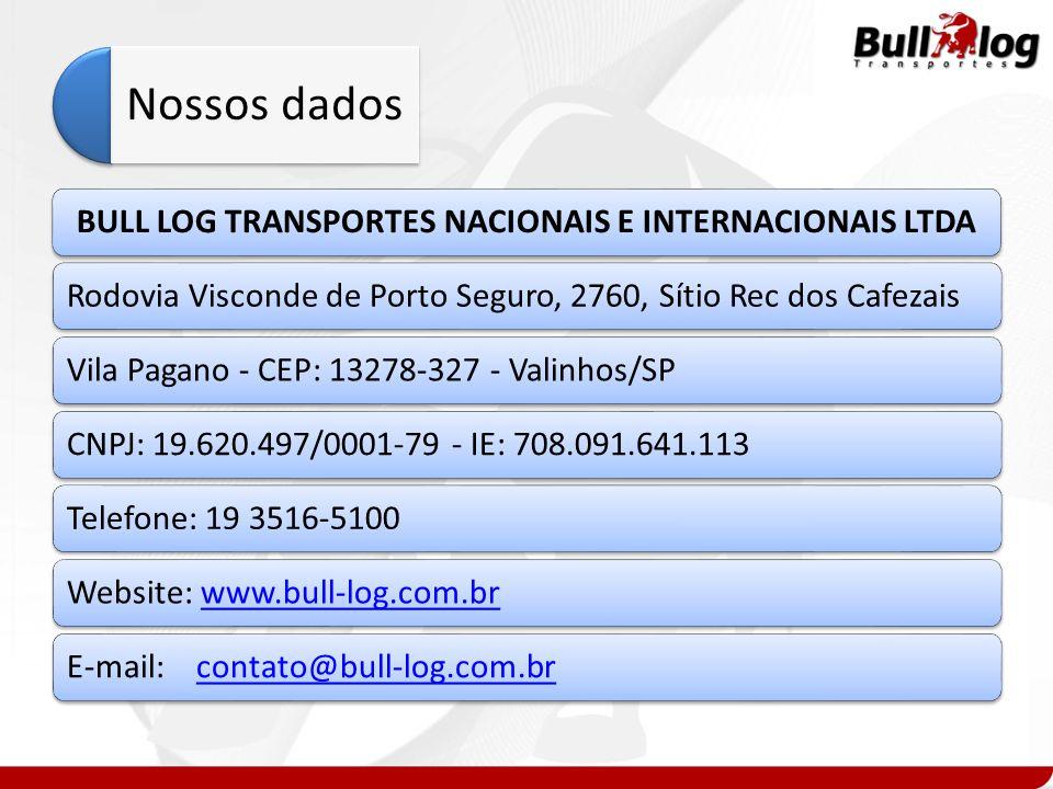 Nossos dados BULL LOG TRANSPORTES NACIONAIS E INTERNACIONAIS LTDARodovia Visconde de Porto Seguro, 2760, Sítio Rec dos CafezaisVila Pagano - CEP: 1327