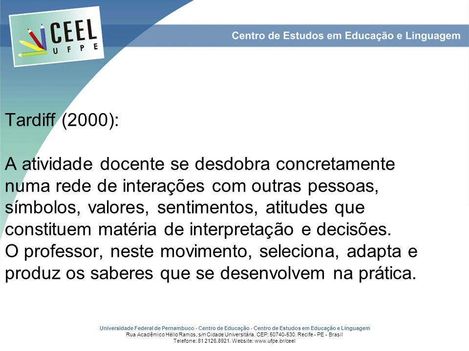 Tardiff (2000): A atividade docente se desdobra concretamente numa rede de interações com outras pessoas, símbolos, valores, sentimentos, atitudes que constituem matéria de interpretação e decisões.