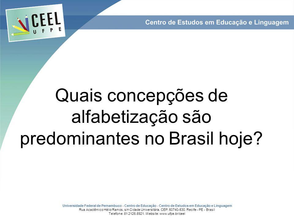 Quais concepções de alfabetização são predominantes no Brasil hoje? Universidade Federal de Pernambuco - Centro de Educação - Centro de Estudos em Edu
