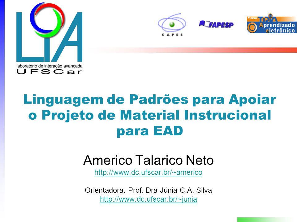 Linguagem de Padrões para Apoiar o Projeto de Material Instrucional para EAD Americo Talarico Neto http://www.dc.ufscar.br/~americo Orientadora: Prof.