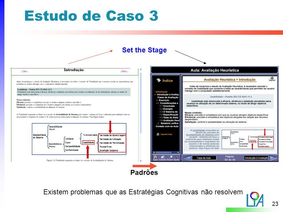 23 Estudo de Caso 3 Existem problemas que as Estratégias Cognitivas não resolvem Set the Stage Padrões