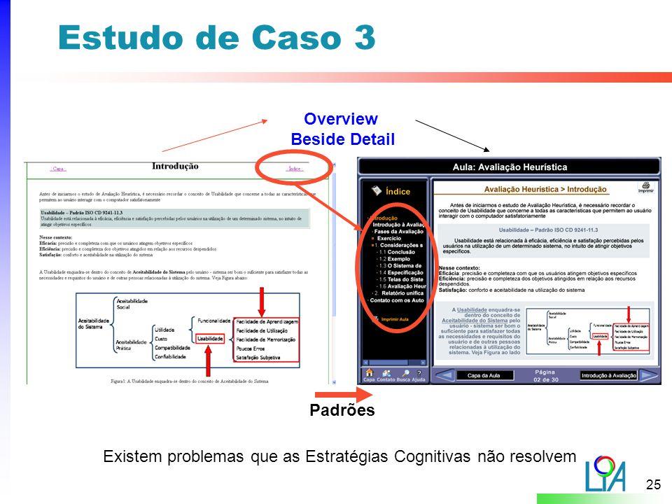 25 Estudo de Caso 3 Overview Beside Detail Existem problemas que as Estratégias Cognitivas não resolvem Padrões