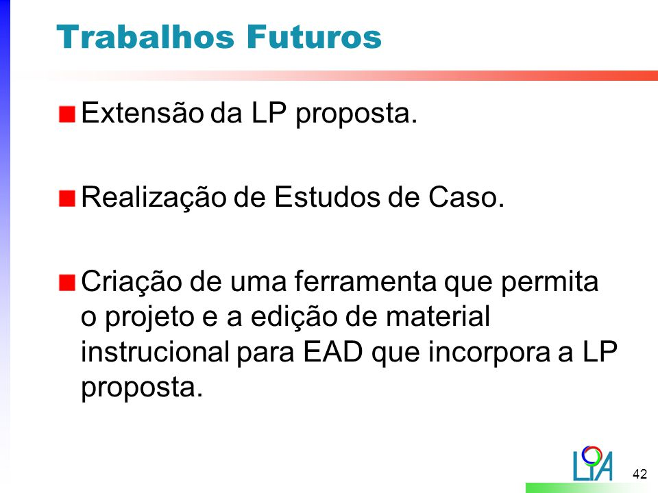 42 Trabalhos Futuros Extensão da LP proposta.Realização de Estudos de Caso.