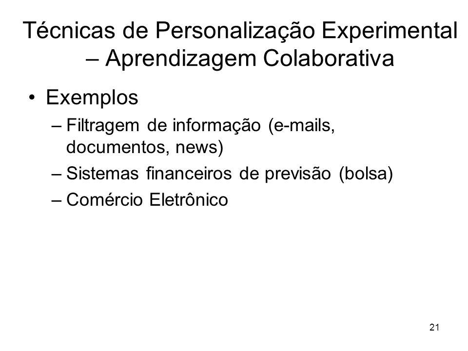 21 Técnicas de Personalização Experimental – Aprendizagem Colaborativa Exemplos –Filtragem de informação (e-mails, documentos, news) –Sistemas finance