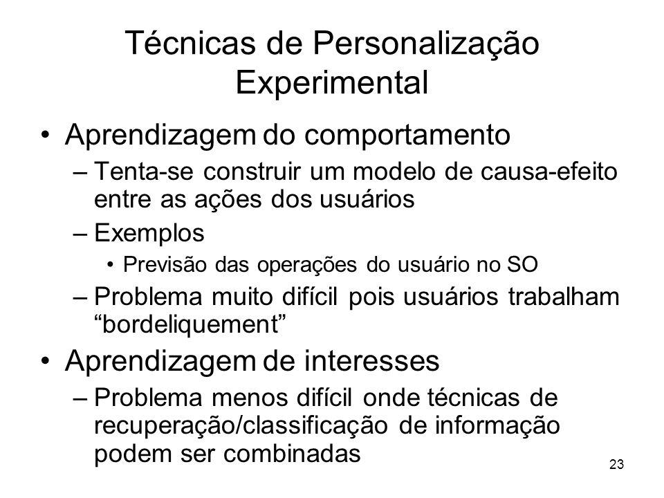 23 Técnicas de Personalização Experimental Aprendizagem do comportamento –Tenta-se construir um modelo de causa-efeito entre as ações dos usuários –Ex