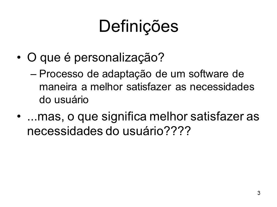3 Definições O que é personalização? –Processo de adaptação de um software de maneira a melhor satisfazer as necessidades do usuário...mas, o que sign