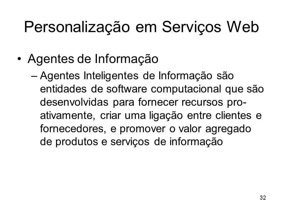 32 Personalização em Serviços Web Agentes de Informação –Agentes Inteligentes de Informação são entidades de software computacional que são desenvolvi