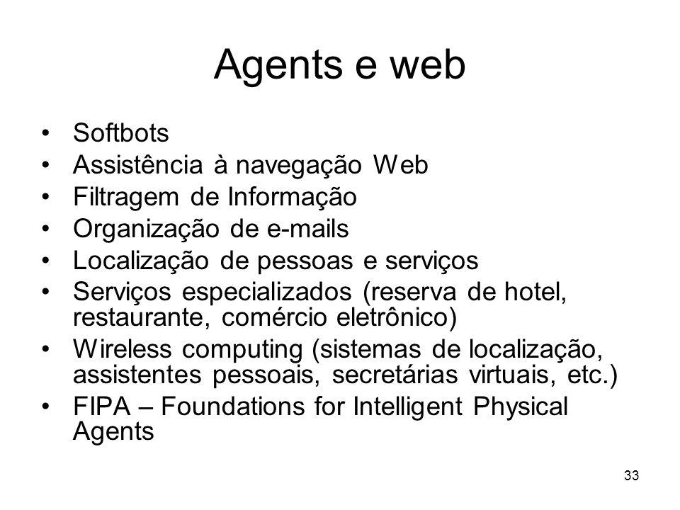 33 Agents e web Softbots Assistência à navegação Web Filtragem de Informação Organização de e-mails Localização de pessoas e serviços Serviços especia