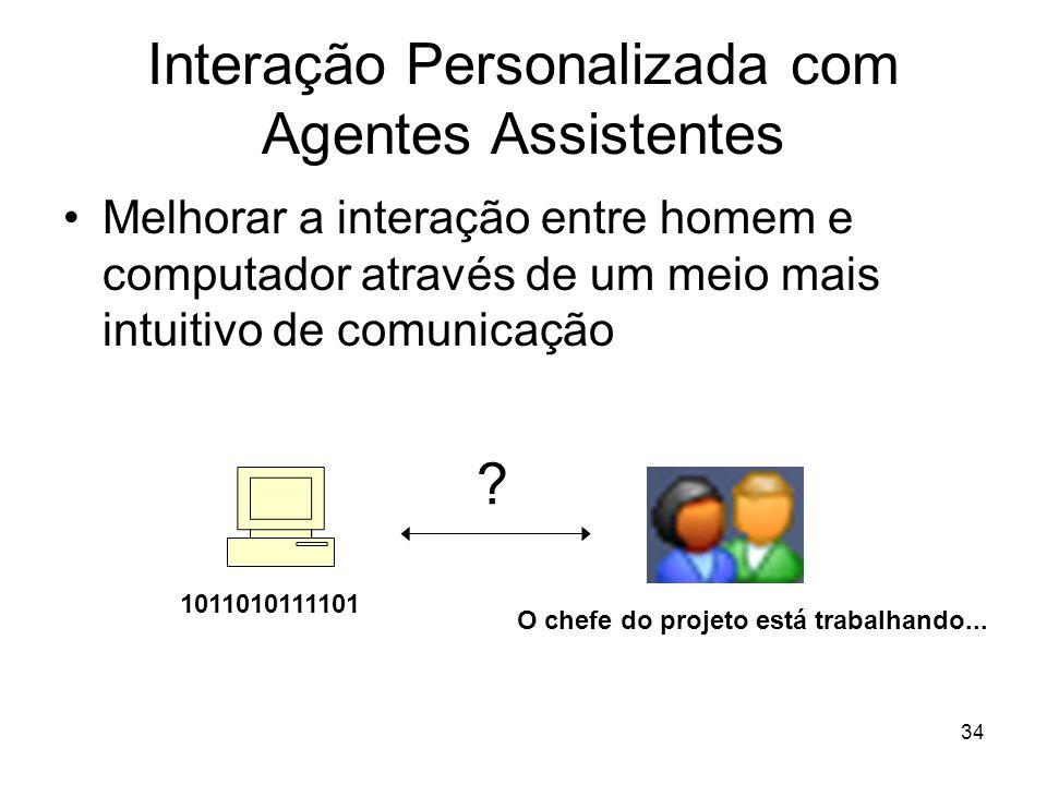 34 Interação Personalizada com Agentes Assistentes Melhorar a interação entre homem e computador através de um meio mais intuitivo de comunicação 1011