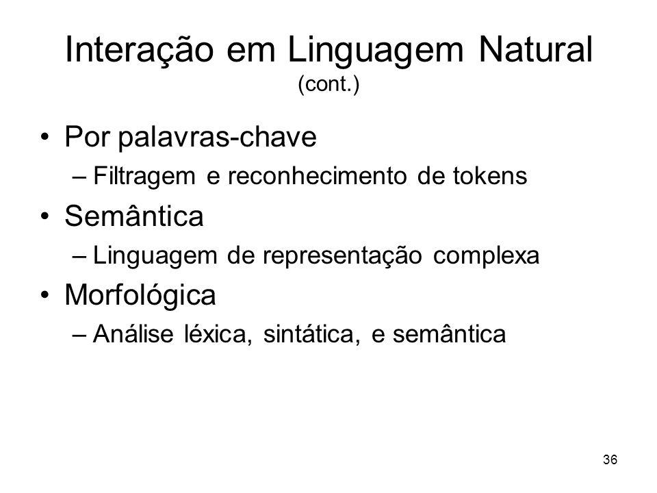 36 Interação em Linguagem Natural (cont.) Por palavras-chave –Filtragem e reconhecimento de tokens Semântica –Linguagem de representação complexa Morf