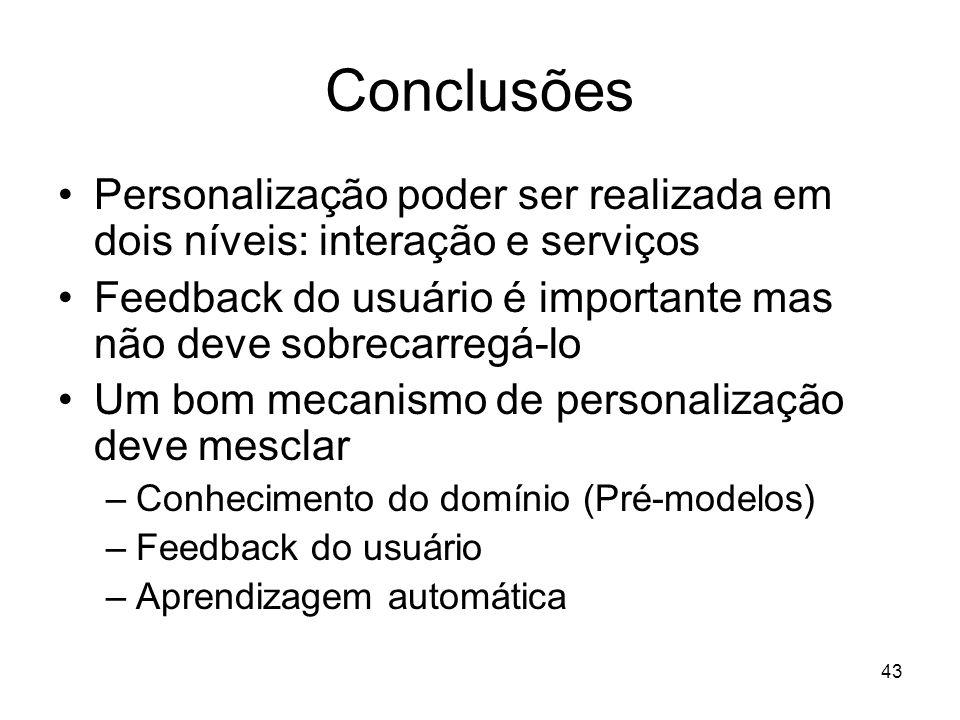 43 Conclusões Personalização poder ser realizada em dois níveis: interação e serviços Feedback do usuário é importante mas não deve sobrecarregá-lo Um