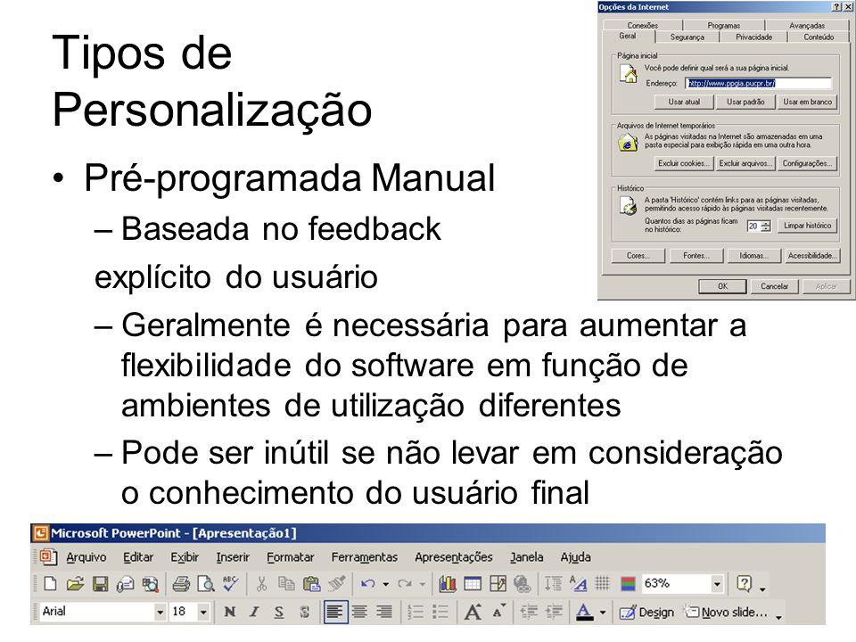 6 Tipos de Personalização Pré-programada Manual –Baseada no feedback explícito do usuário –Geralmente é necessária para aumentar a flexibilidade do so