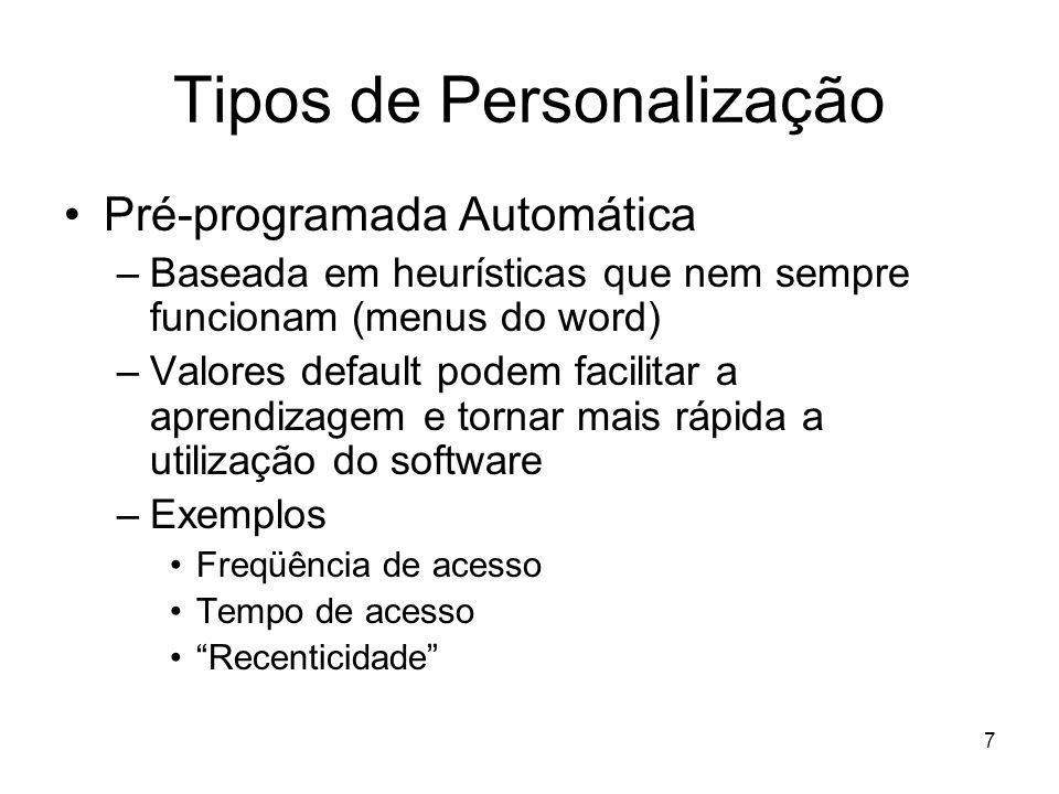 7 Tipos de Personalização Pré-programada Automática –Baseada em heurísticas que nem sempre funcionam (menus do word) –Valores default podem facilitar