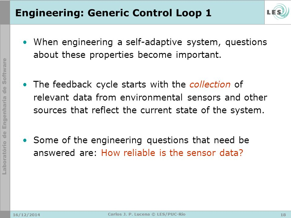 16/12/201418 Carlos J. P. Lucena © LES/PUC-Rio Engineering: Generic Control Loop 1 When engineering a self-adaptive system, questions about these prop