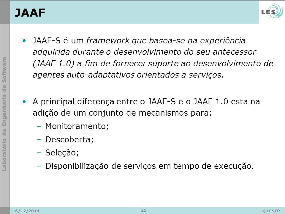 JAAF JAAF-S é um framework que basea-se na experiência adquirida durante o desenvolvimento do seu antecessor (JAAF 1.0) a fim de fornecer suporte ao desenvolvimento de agentes auto-adaptativos orientados a serviços.