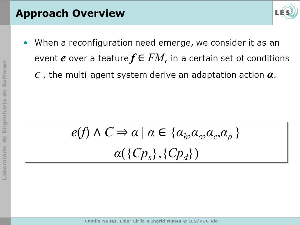 Approach Overview When a reconfiguration need emerge, we consider it as an event e over a feature f ∈ FM, in a certain set of conditions C, the multi-agent system derive an adaptation action α.