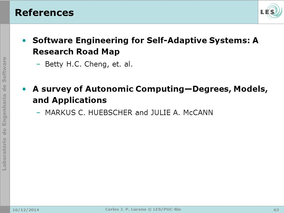 References Software Engineering for Self-Adaptive Systems: A Research Road Map –Betty H.C.