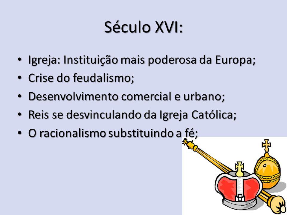 Século XVI: Igreja: Instituição mais poderosa da Europa; Igreja: Instituição mais poderosa da Europa; Crise do feudalismo; Crise do feudalismo; Desenv
