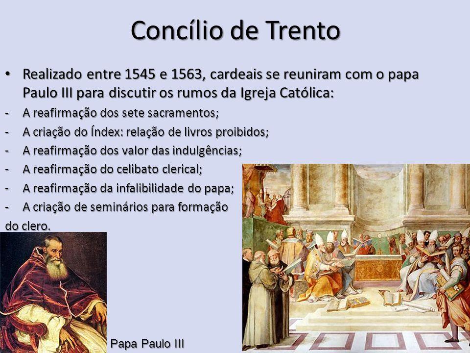 Concílio de Trento Realizado entre 1545 e 1563, cardeais se reuniram com o papa Paulo III para discutir os rumos da Igreja Católica: Realizado entre 1
