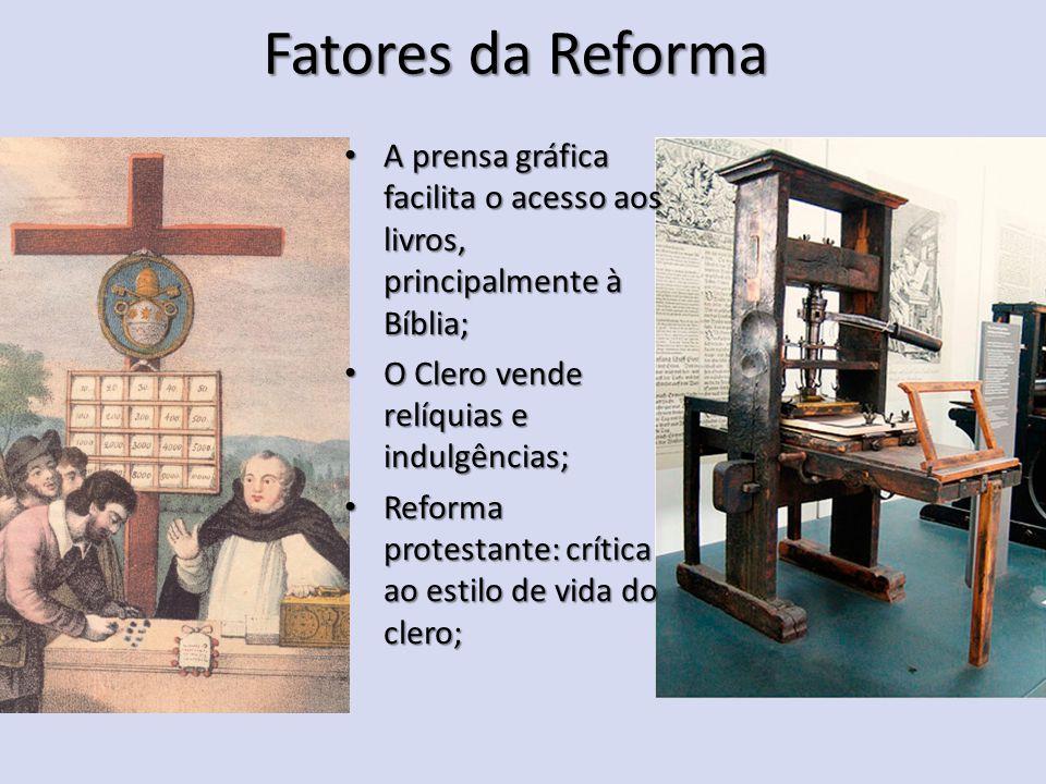 Fatores da Reforma A prensa gráfica facilita o acesso aos livros, principalmente à Bíblia; A prensa gráfica facilita o acesso aos livros, principalmen