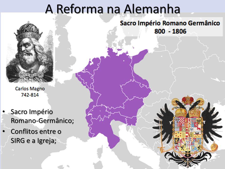Sacro Império Romano-Germânico; Sacro Império Romano-Germânico; Conflitos entre o SIRG e a Igreja; Conflitos entre o SIRG e a Igreja; A Reforma na Ale