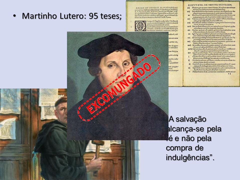 """""""A salvação alcança-se pela fé e não pela compra de indulgências"""". Martinho Lutero: 95 teses; Martinho Lutero: 95 teses;"""