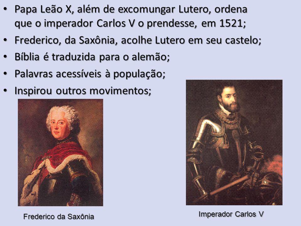 Papa Leão X, além de excomungar Lutero, ordena que o imperador Carlos V o prendesse, em 1521; Papa Leão X, além de excomungar Lutero, ordena que o imp
