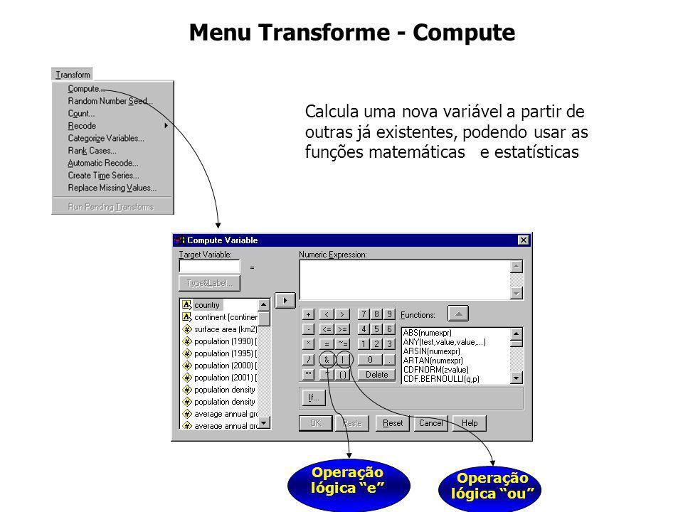 """Menu Transforme - Compute Operação lógica """"e"""" Operação lógica """"ou"""" Calcula uma nova variável a partir de outras já existentes, podendo usar as funções"""