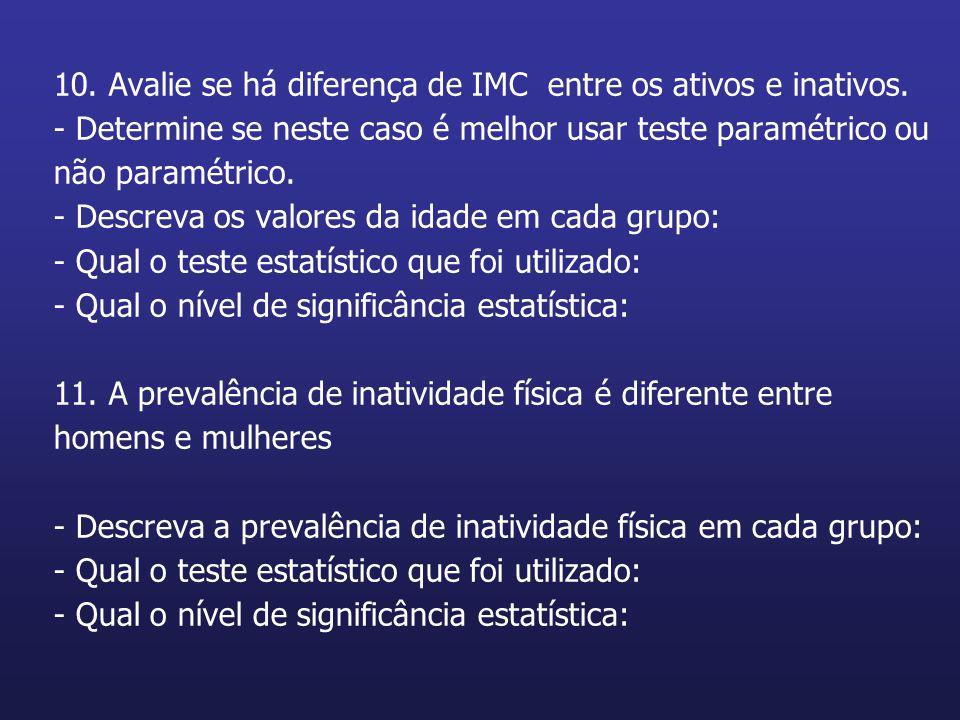 10. Avalie se há diferença de IMC entre os ativos e inativos. - Determine se neste caso é melhor usar teste paramétrico ou não paramétrico. - Descreva
