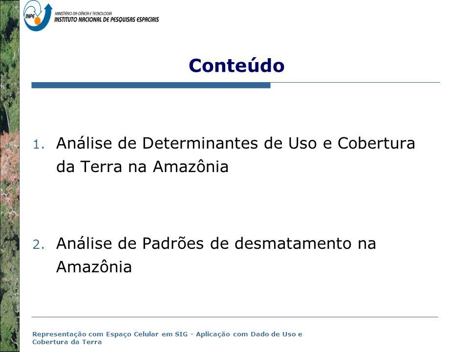 Representação com Espaço Celular em SIG - Aplicação com Dado de Uso e Cobertura da Terra Análise de Determinantes de Uso da Terra na Amazônia (Aguiar et al, 2007)  Explorando a Heterogeneidade intra-regional da Amazônial  Objetivo: Desenvolver um análise estatística espacial dos determinantes associados as mudanças de uso da terra na Amazônia.