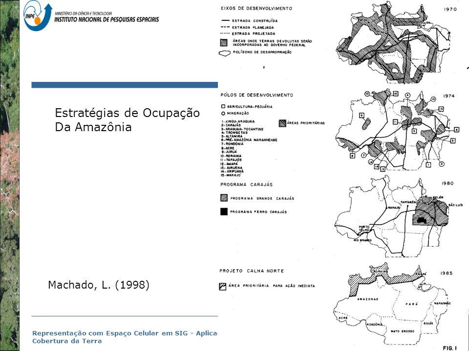 Representação com Espaço Celular em SIG - Aplicação com Dado de Uso e Cobertura da Terra Machado, L. (1998) Estratégias de Ocupação Da Amazônia