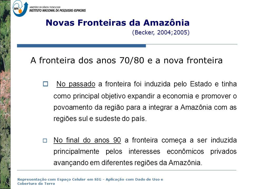 Representação com Espaço Celular em SIG - Aplicação com Dado de Uso e Cobertura da Terra (Becker, 2004;2005) Novas Fronteiras da Amazônia (Becker, 200