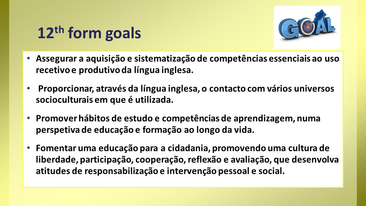 Assegurar a aquisição e sistematização de competências essenciais ao uso recetivo e produtivo da língua inglesa.