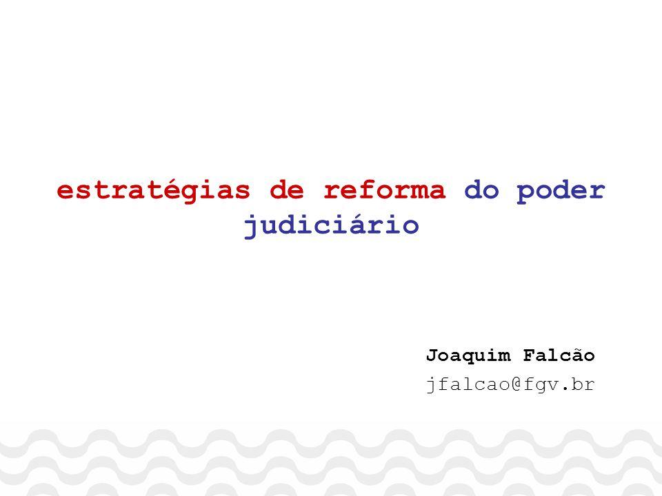 estratégias de reforma do poder judiciário Joaquim Falcão jfalcao@fgv.br