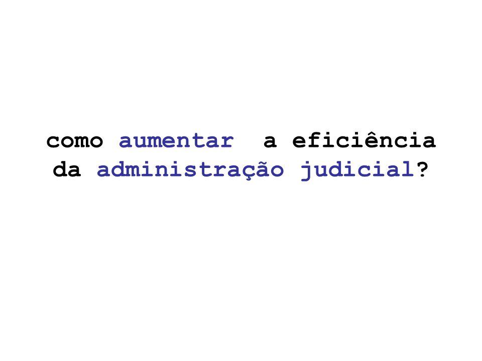 como aumentar a eficiência da administração judicial?