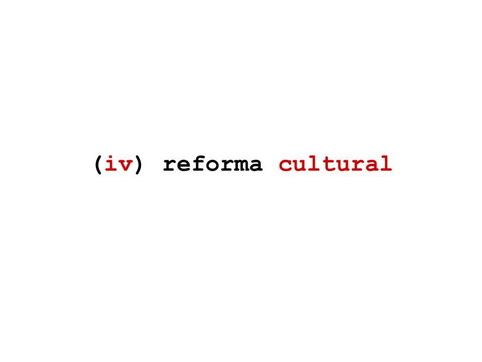 (iv) reforma cultural