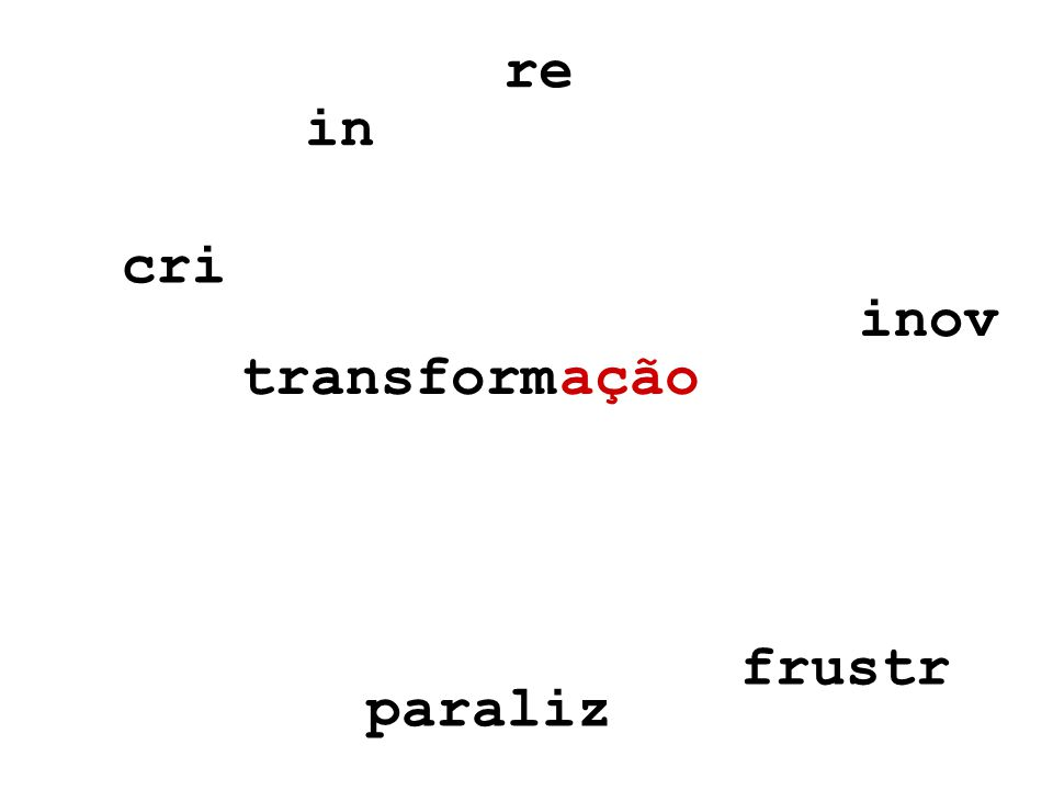 ação inov re in frustr paraliz transform cri