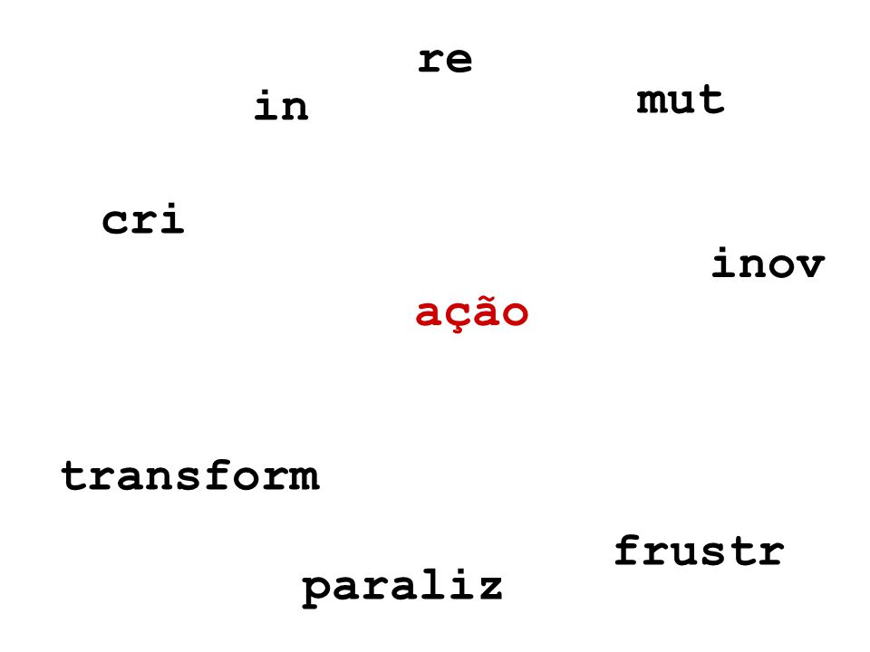 ação inov re in frustr paraliz cri transform mut